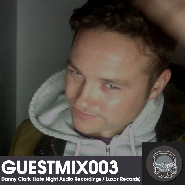 GUESTMIX003 | Danny Clark (Late Night Audio / Luxor Records) (April 2014)